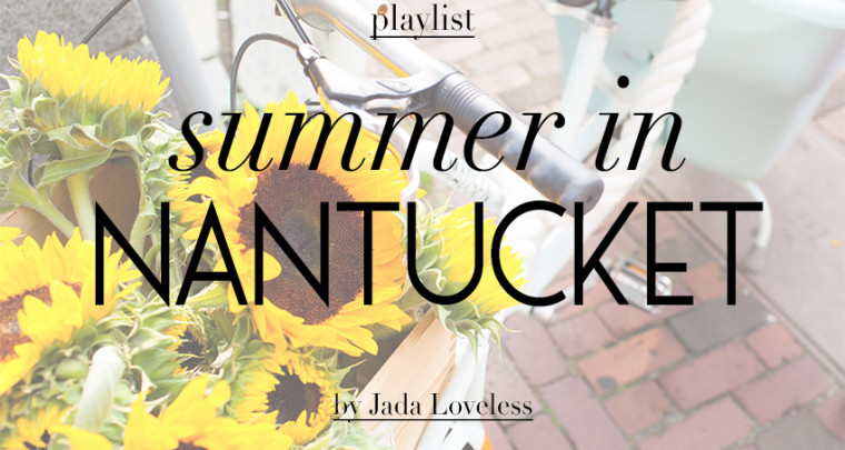 Jada's Playlist: Summer in Nantucket